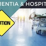 Dementia & Hospitals: Caution!